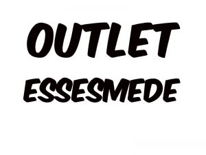 OUTLET - ESSESMEDE